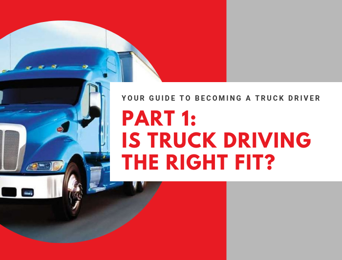 "graphic with image of truck and text that reads ""Your Guide to Becoming a Truck Driver. Part 1: Is Truck Driving Right Fit?"""