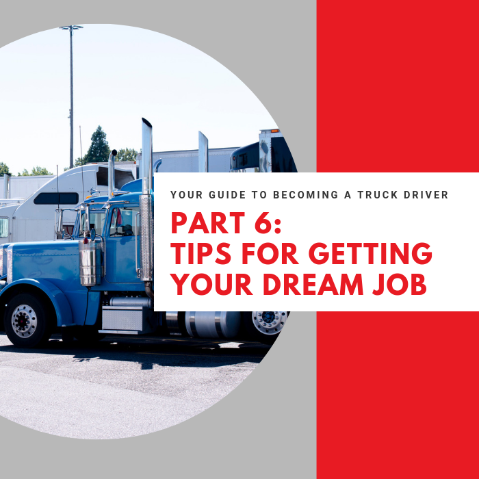 "graphic with image of truck and text that reads ""Your Guide to Becoming a Truck Driver. Part 6: tips for getting your dream job"""