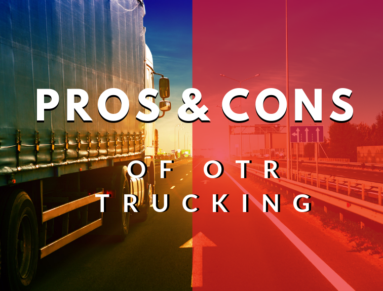 Pros & Cons of Over The Road (OTR) Trucking